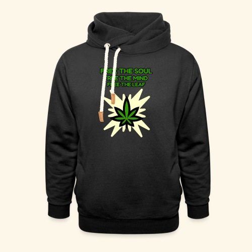FREE THE SOUL - FREE THE MIND - FREE THE LEAF - Shawl Collar Hoodie