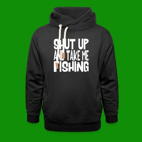 Shut Up & Take Me Fishing - Unisex Shawl Collar Hoodie