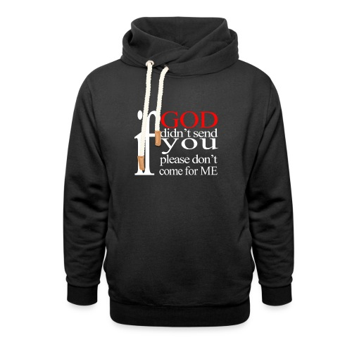 IF GOD DIDN'T SEND PLEASE - Shawl Collar Hoodie