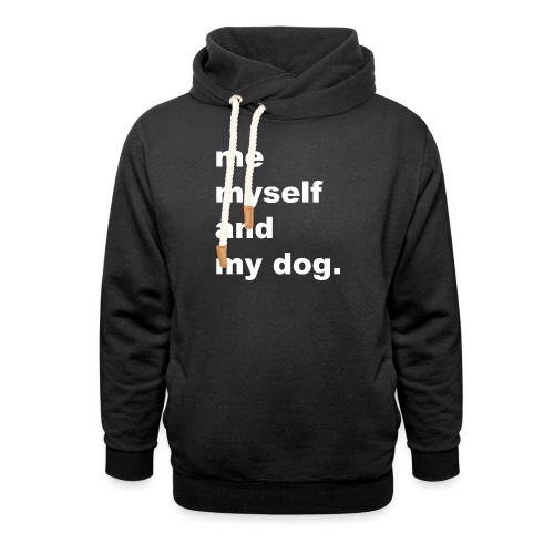 Me Myself And My Dog - Shawl Collar Hoodie