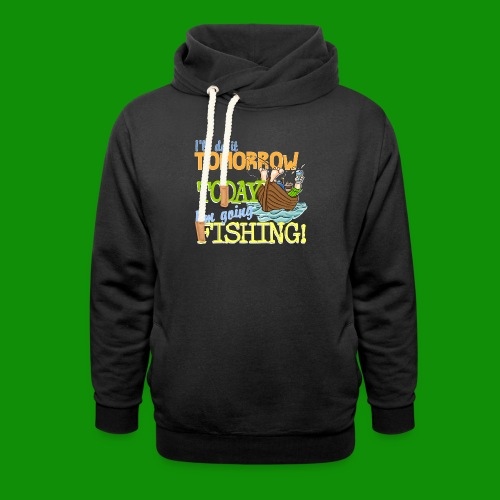 Today I'm Going Fishing - Unisex Shawl Collar Hoodie