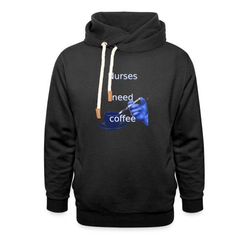 Nurses need coffee - Shawl Collar Hoodie