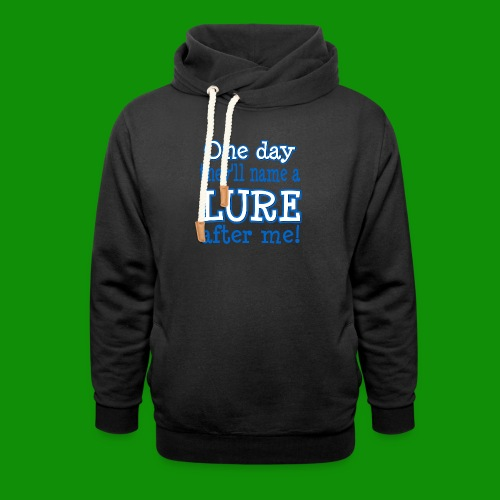 One Day They'll name a Lure After Me! - Unisex Shawl Collar Hoodie