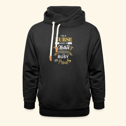 I'm a nurse and a mother - Shawl Collar Hoodie
