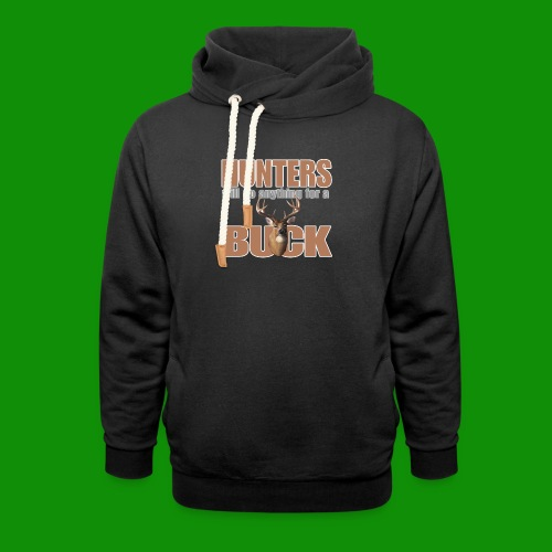 Hunters Will Do Anything For A Buck - Unisex Shawl Collar Hoodie