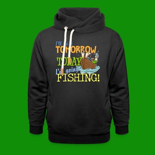Today I'm Going Fishing - Unisex Shawl Collar Hoodie
