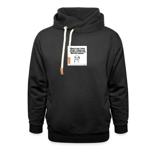 Funny school quote jumper - Shawl Collar Hoodie