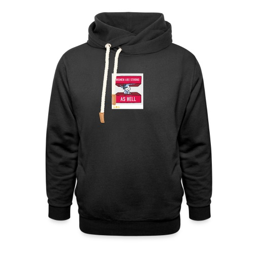 women are strong as hell - Unisex Shawl Collar Hoodie
