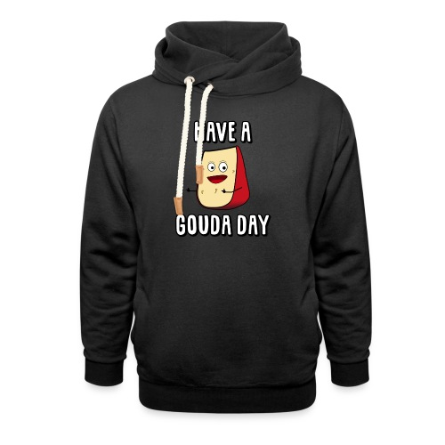 Have A Gouda Day - Shawl Collar Hoodie