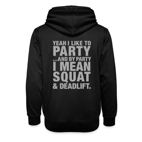 Yeah I like to party and by party I mean squat and - Shawl Collar Hoodie
