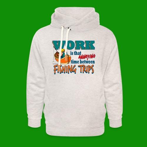 Work vs Fishing Trips - Unisex Shawl Collar Hoodie