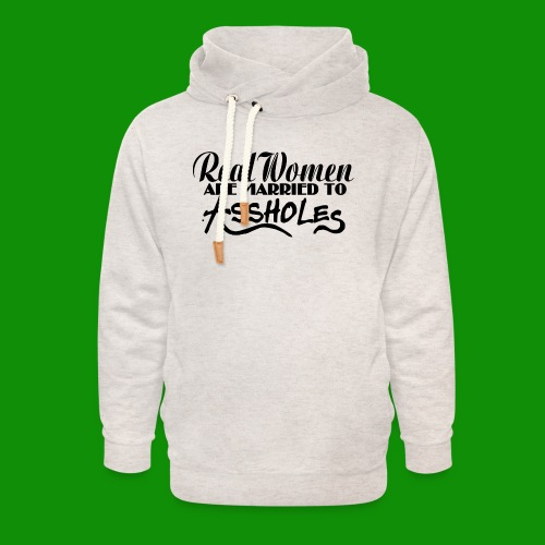 Real Women Marry A$$holes - Unisex Shawl Collar Hoodie