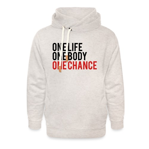 One Life One Body One Chance - Unisex Shawl Collar Hoodie