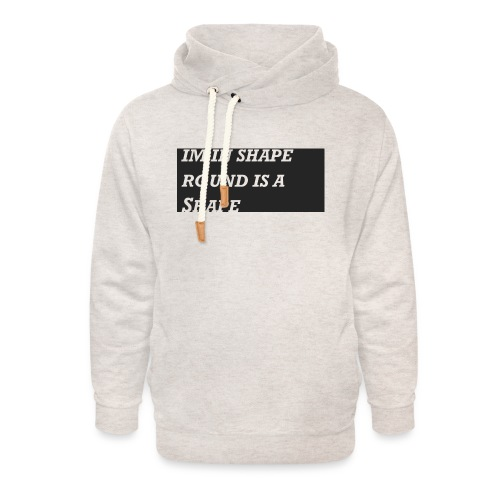 Im in Shape - Unisex Shawl Collar Hoodie