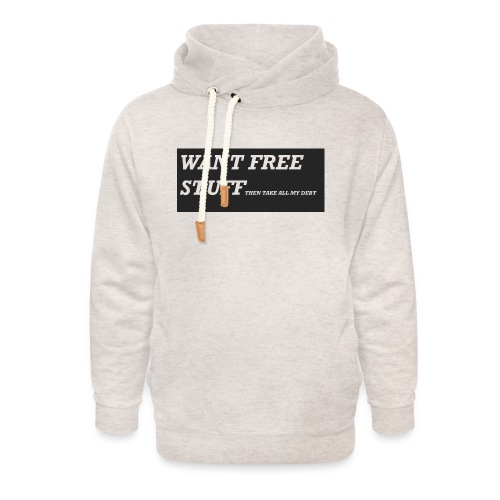 Want free stuff Than take all my debt - Unisex Shawl Collar Hoodie