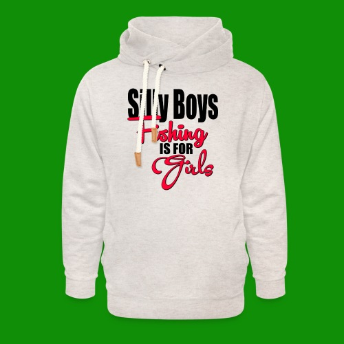Silly boys, fishing is for girls! - Unisex Shawl Collar Hoodie