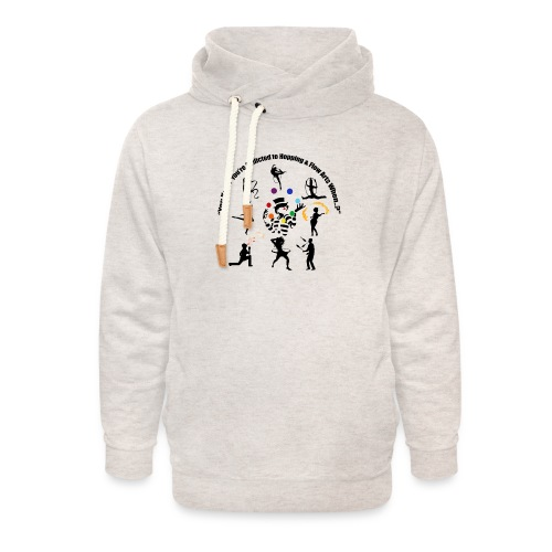 You Know You're Addicted to Hooping & Flow Arts - Unisex Shawl Collar Hoodie