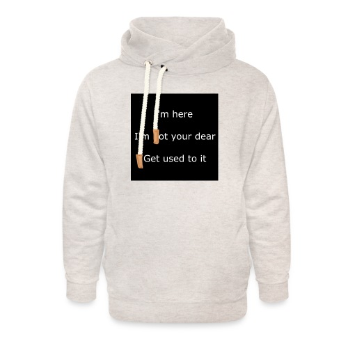 I'M HERE, I'M NOT YOUR DEAR, GET USED TO IT. - Unisex Shawl Collar Hoodie