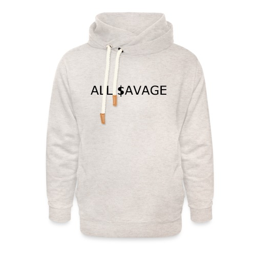 ALL $avage - Unisex Shawl Collar Hoodie