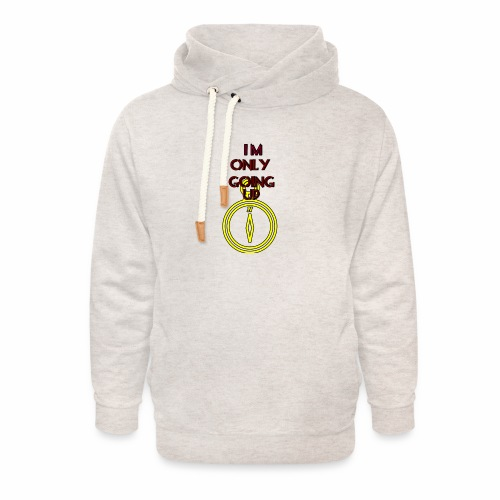 Im only going up - Unisex Shawl Collar Hoodie