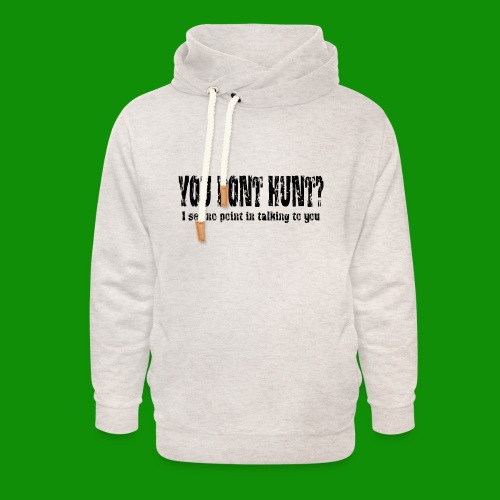 You Don't Hunt? - Unisex Shawl Collar Hoodie