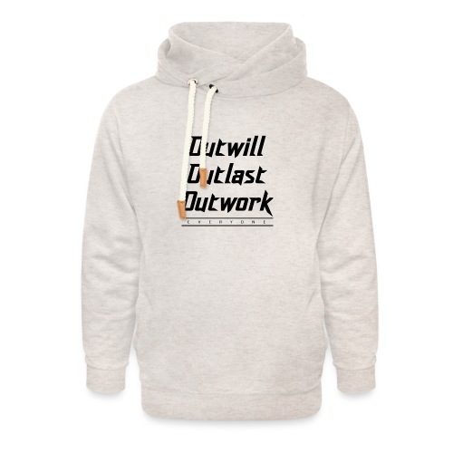 Outwill. Outlast. Outwork. EVERYONE. - Unisex Shawl Collar Hoodie