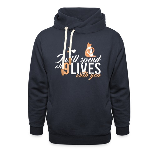 I will spend 9 LIVES with you - Shawl Collar Hoodie