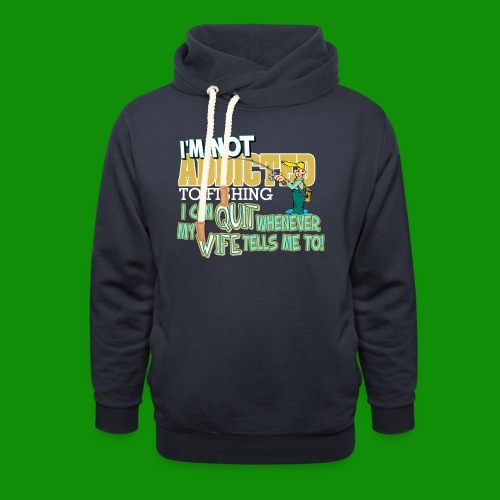 Wife Tells Me to Quit Fishing - Unisex Shawl Collar Hoodie