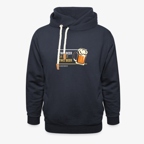 Two beer or not tWo beer - Shawl Collar Hoodie