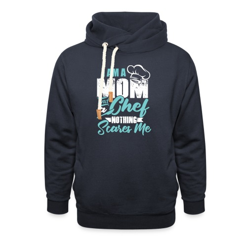 I'm a Chef and a Mom Nothing Scares Me Funny Chef - Shawl Collar Hoodie