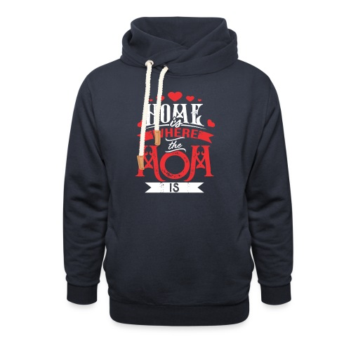 Home Is Where The mom is, Mother's Day Gift - Shawl Collar Hoodie