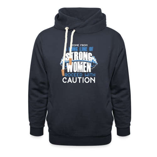 I Come From A Long Line Of Strong Women - Shawl Collar Hoodie