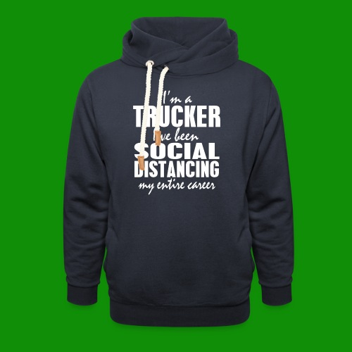 Social Distancing Trucker - Unisex Shawl Collar Hoodie