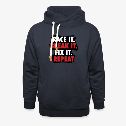 race it break it fix it repeat - Shawl Collar Hoodie