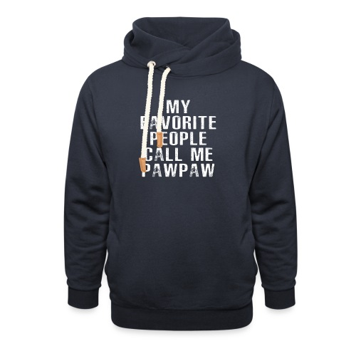 My Favorite People Called me PawPaw - Shawl Collar Hoodie
