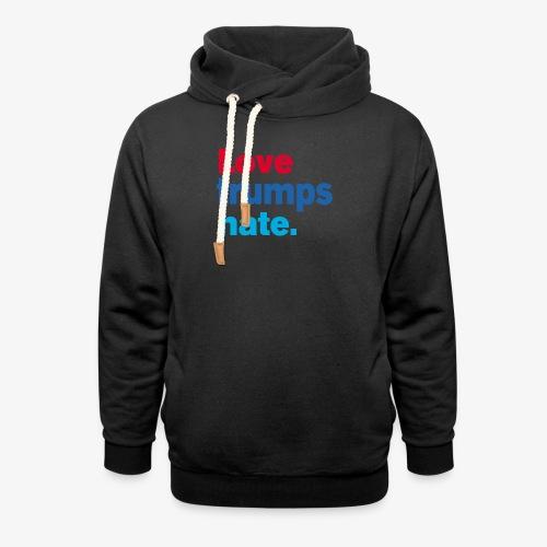 Love Trumps Hate - Shawl Collar Hoodie