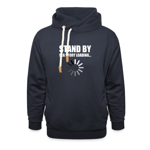 Stand by Sea Story Loading Sailor Humor - Unisex Shawl Collar Hoodie