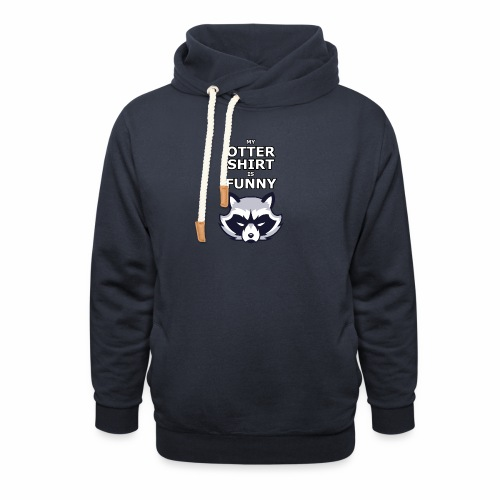 My Otter Shirt Is Funny - Shawl Collar Hoodie