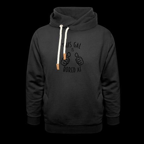 This Gal Is Bored As F*#k - Shawl Collar Hoodie