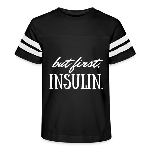 But First Insulin - Kid's Vintage Sport T-Shirt