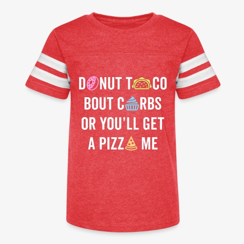 Donut Taco Bout Carbs Or You'll Get A Pizza Me v1 - Kid's Vintage Sport T-Shirt