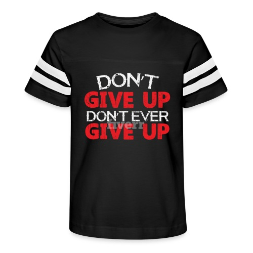 Dont Give Up Dont Ever Give Up - Kid's Vintage Sport T-Shirt