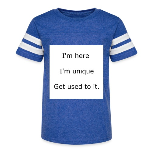 I'M HERE, I'M UNIQUE, GET USED TO IT - Kid's Vintage Sport T-Shirt