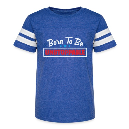 Born To Be Unstoppable - Kid's Vintage Sport T-Shirt