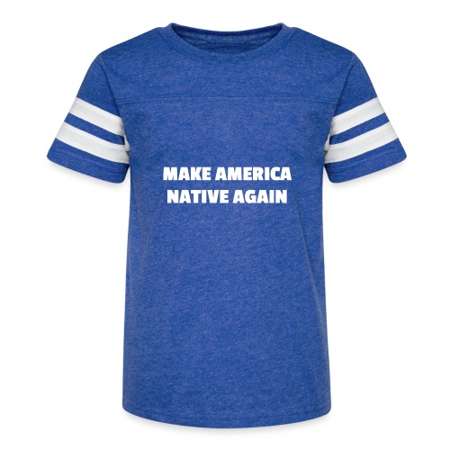 Make America Native Again - Kid's Vintage Sport T-Shirt