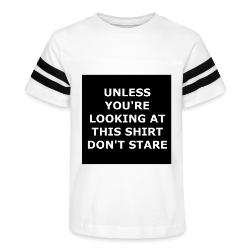 UNLESS YOU'RE LOOKING AT THIS SHIRT, DON'T STARE - Kid's Vintage Sport T-Shirt
