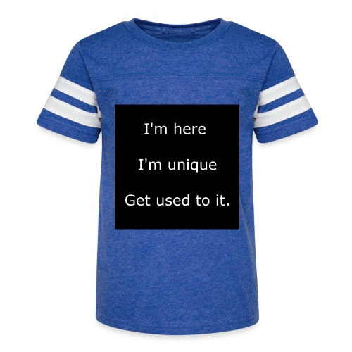 I'M HERE, I'M UNIQUE, GET USED TO IT. - Kid's Vintage Sport T-Shirt