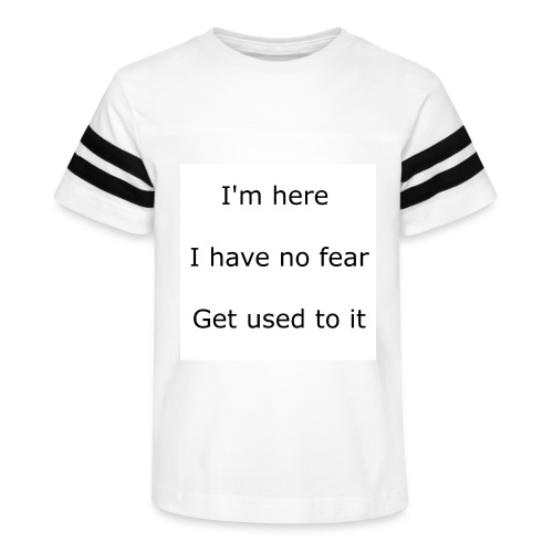IM HERE, I HAVE NO FEAR, GET USED TO IT. - Kid's Vintage Sport T-Shirt