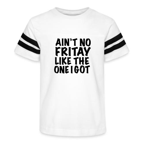 Ain't No Fritay Like The One I Got - Kid's Vintage Sport T-Shirt