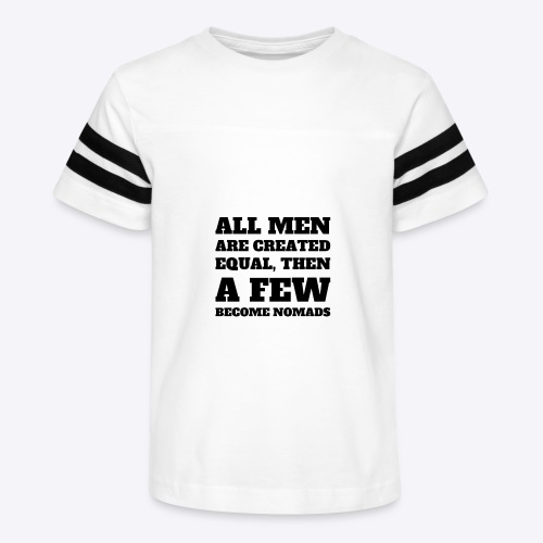 All Men are created equal, then A Few Become Nomad - Kid's Vintage Sport T-Shirt
